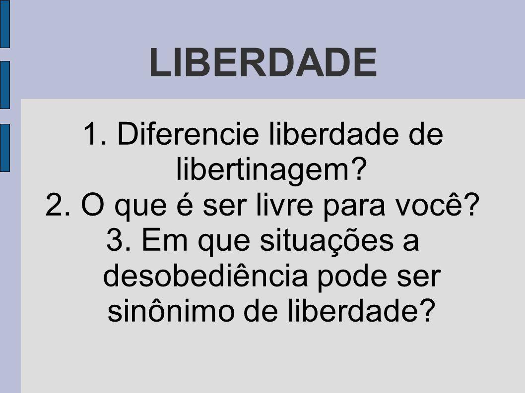 LIBERDADE 1. Diferencie liberdade de libertinagem