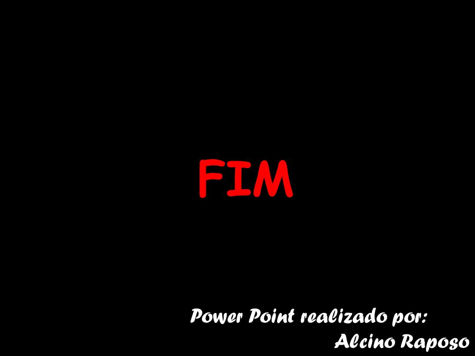 FIM Power Point realizado por: Alcino Raposo