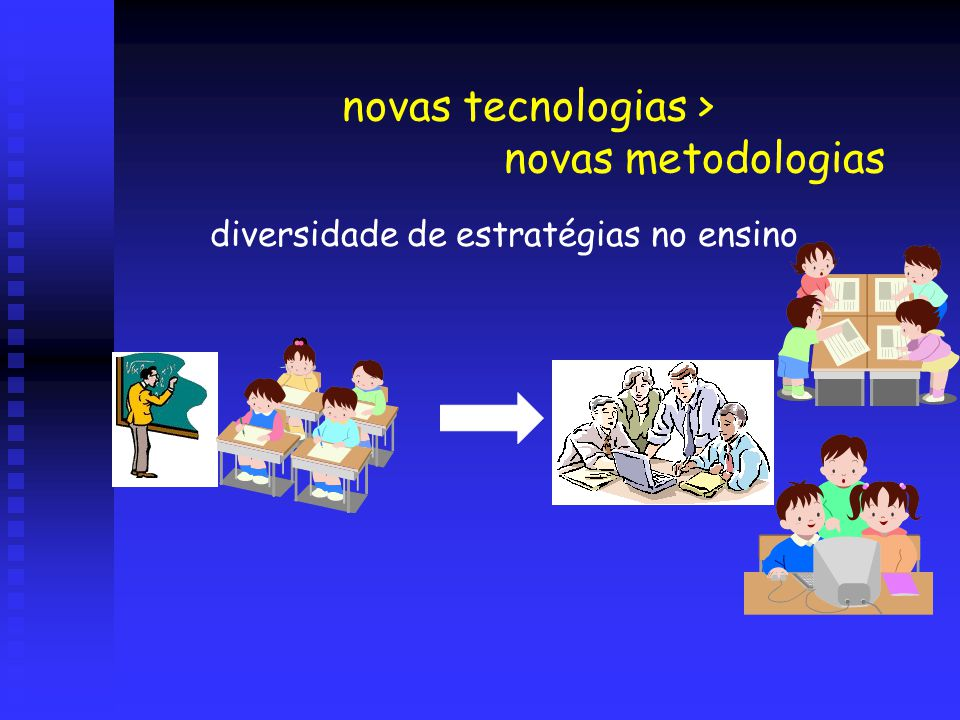 novas tecnologias > novas metodologias