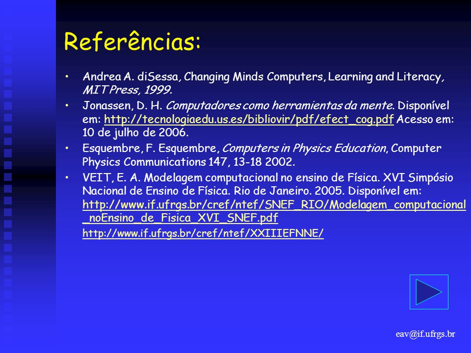 Referências: Andrea A. diSessa, Changing Minds Computers, Learning and Literacy, MIT Press, 1999.