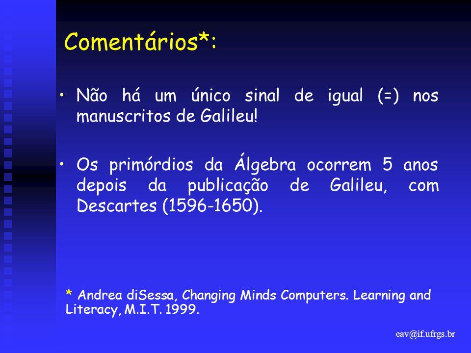 Comentários*: Não há um único sinal de igual (=) nos manuscritos de Galileu!