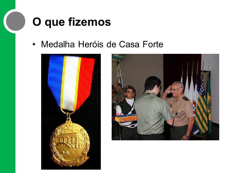 O que fizemos Medalha Heróis de Casa Forte