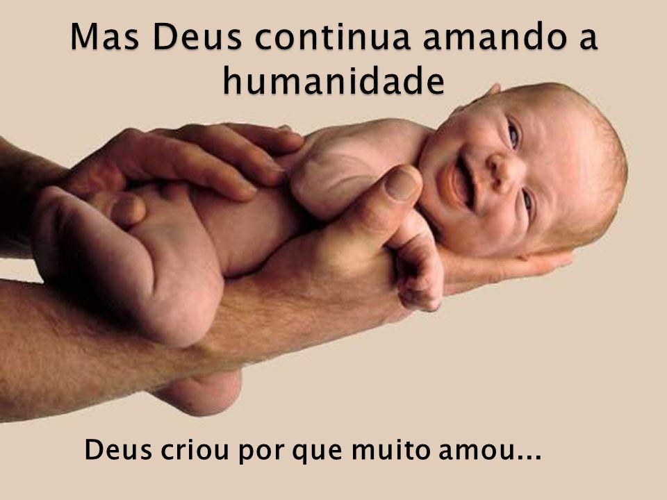 Mas Deus continua amando a humanidade