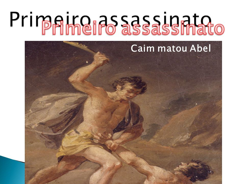 Primeiro assassinato Primeiro assassinato Caim matou Abel