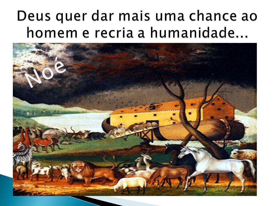 Deus quer dar mais uma chance ao homem e recria a humanidade...