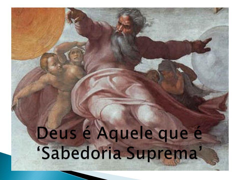 Deus é Aquele que é 'Sabedoria Suprema'