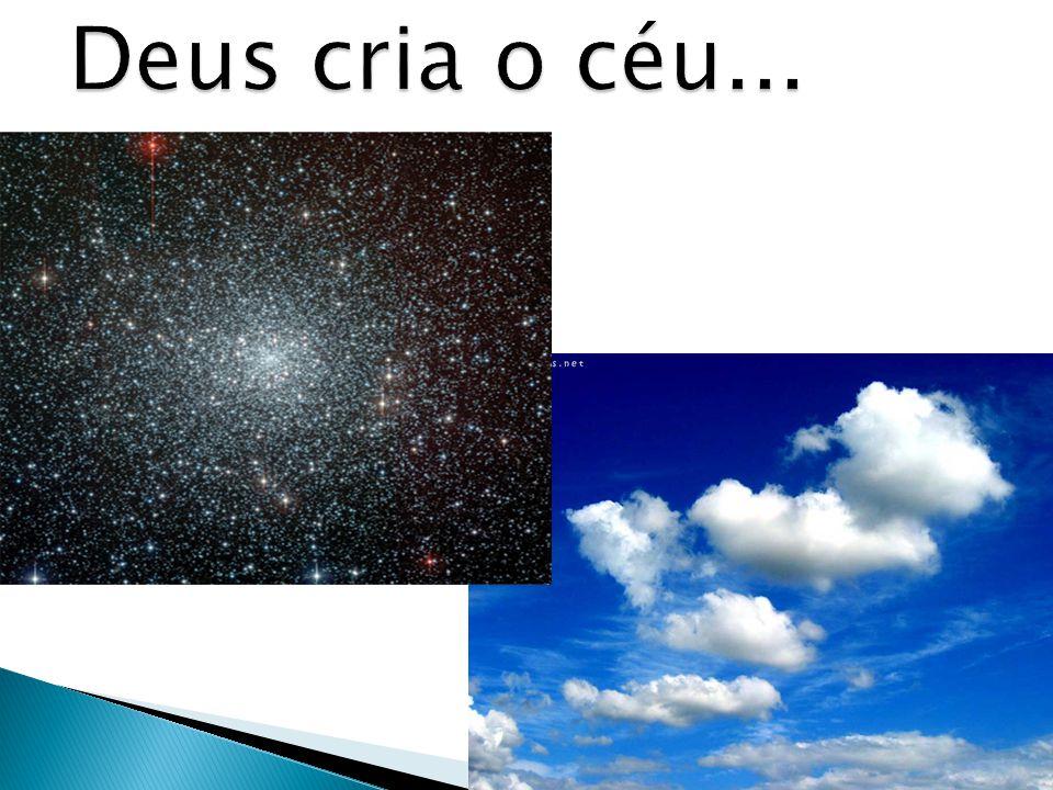 Deus cria o céu...