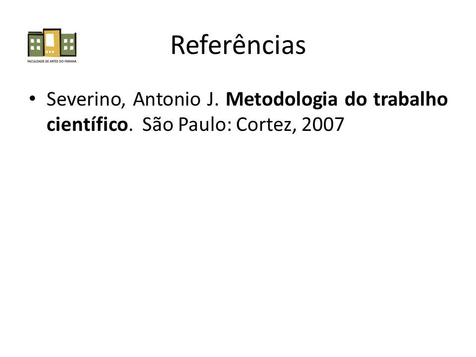 Referências Severino, Antonio J. Metodologia do trabalho científico. São Paulo: Cortez, 2007