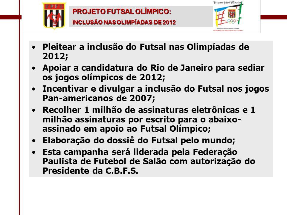 Pleitear a inclusão do Futsal nas Olimpíadas de 2012;