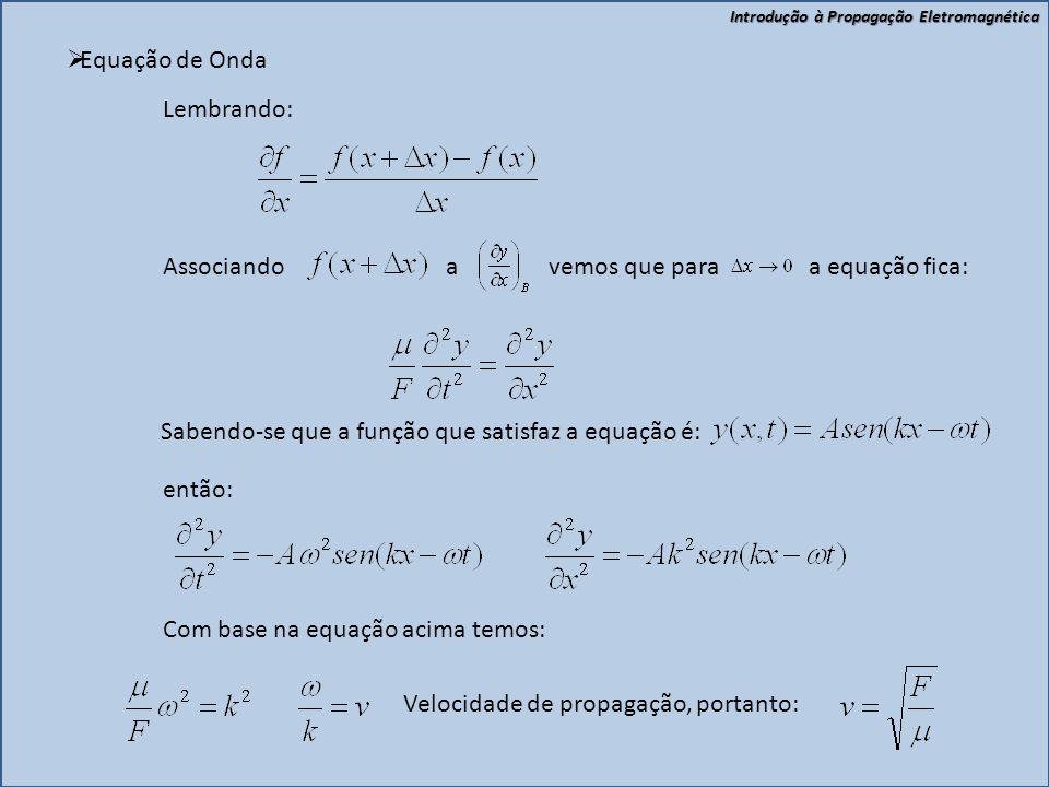 Equação de Onda Lembrando: Associando a vemos que para a equação fica: