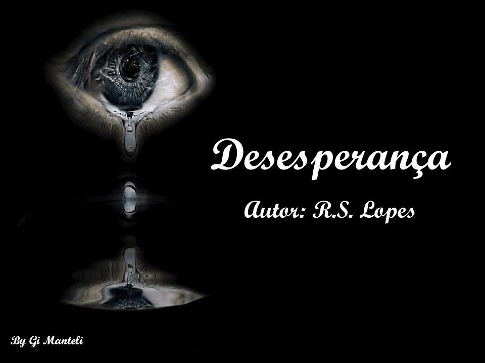 Desesperança Autor: R.S. Lopes