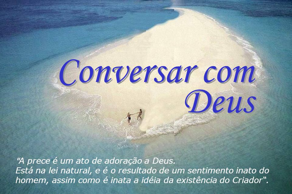 Conversar com Deus A prece é um ato de adoração a Deus.