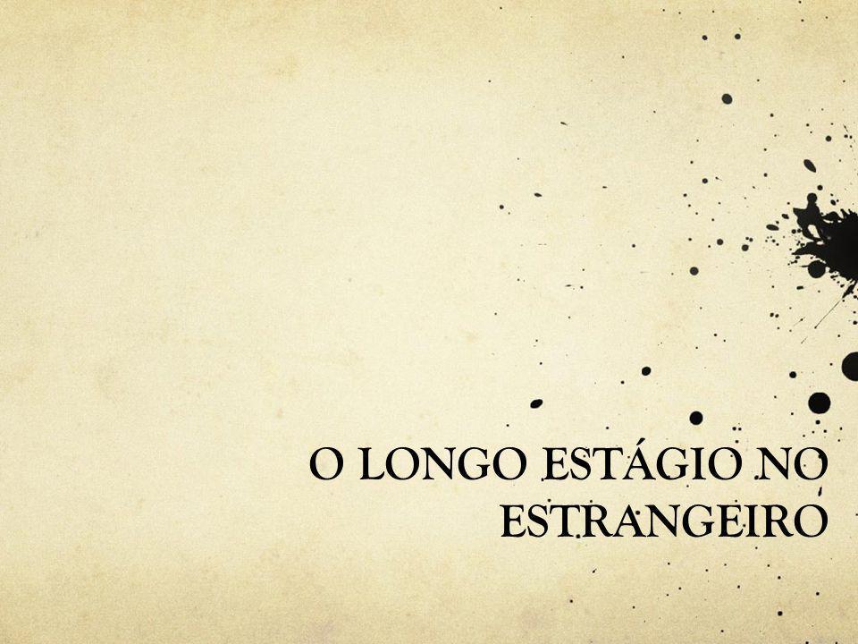 O LONGO ESTÁGIO NO ESTRANGEIRO