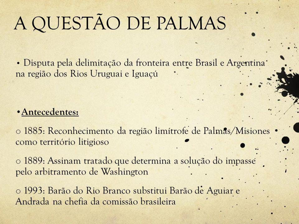 A QUESTÃO DE PALMAS Antecedentes:
