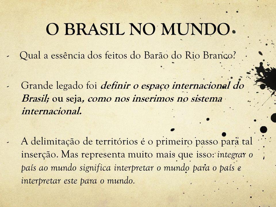 O BRASIL NO MUNDO - Qual a essência dos feitos do Barão do Rio Branco