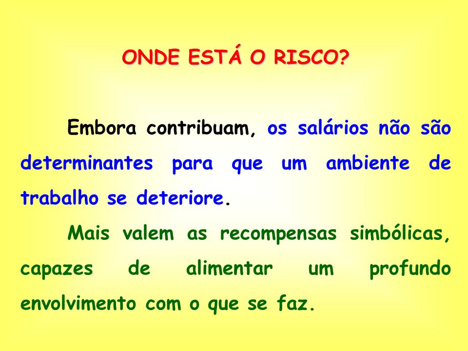 ONDE ESTÁ O RISCO Embora contribuam, os salários não são determinantes para que um ambiente de trabalho se deteriore.