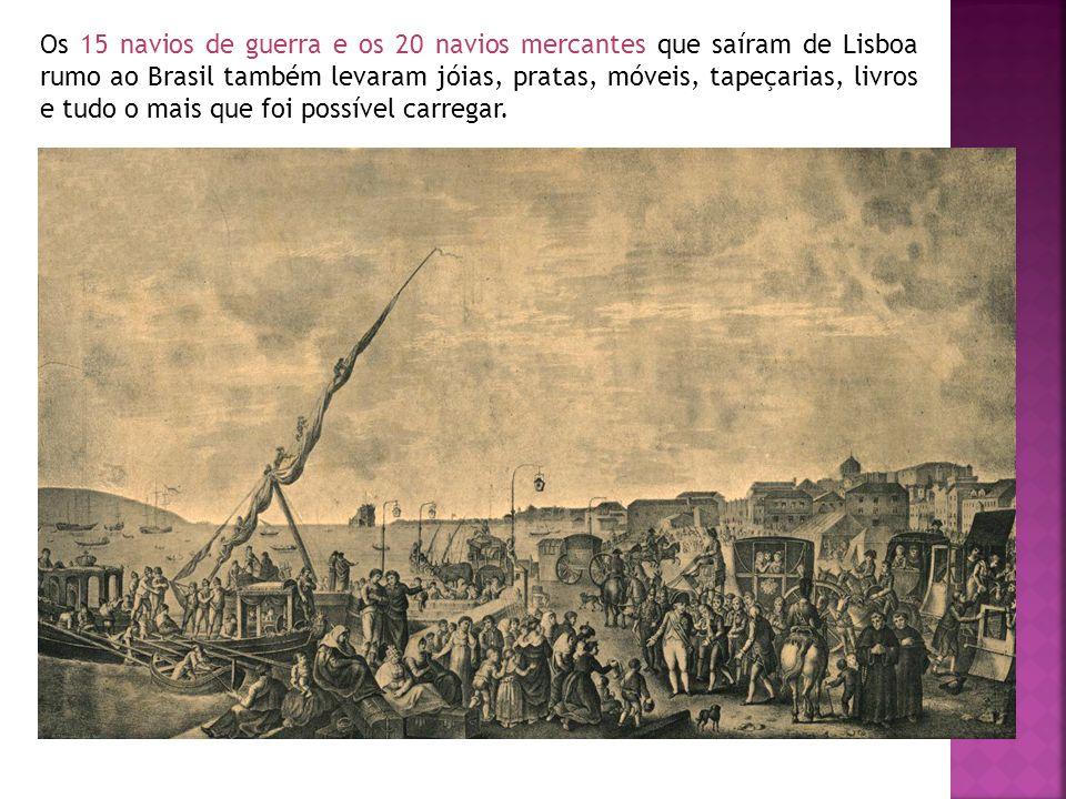 Os 15 navios de guerra e os 20 navios mercantes que saíram de Lisboa rumo ao Brasil também levaram jóias, pratas, móveis, tapeçarias, livros e tudo o mais que foi possível carregar.