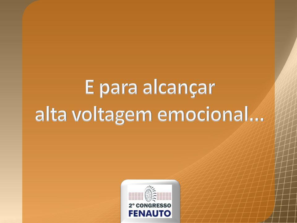 E para alcançar alta voltagem emocional...