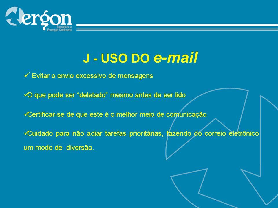 J - USO DO e-mail Evitar o envio excessivo de mensagens