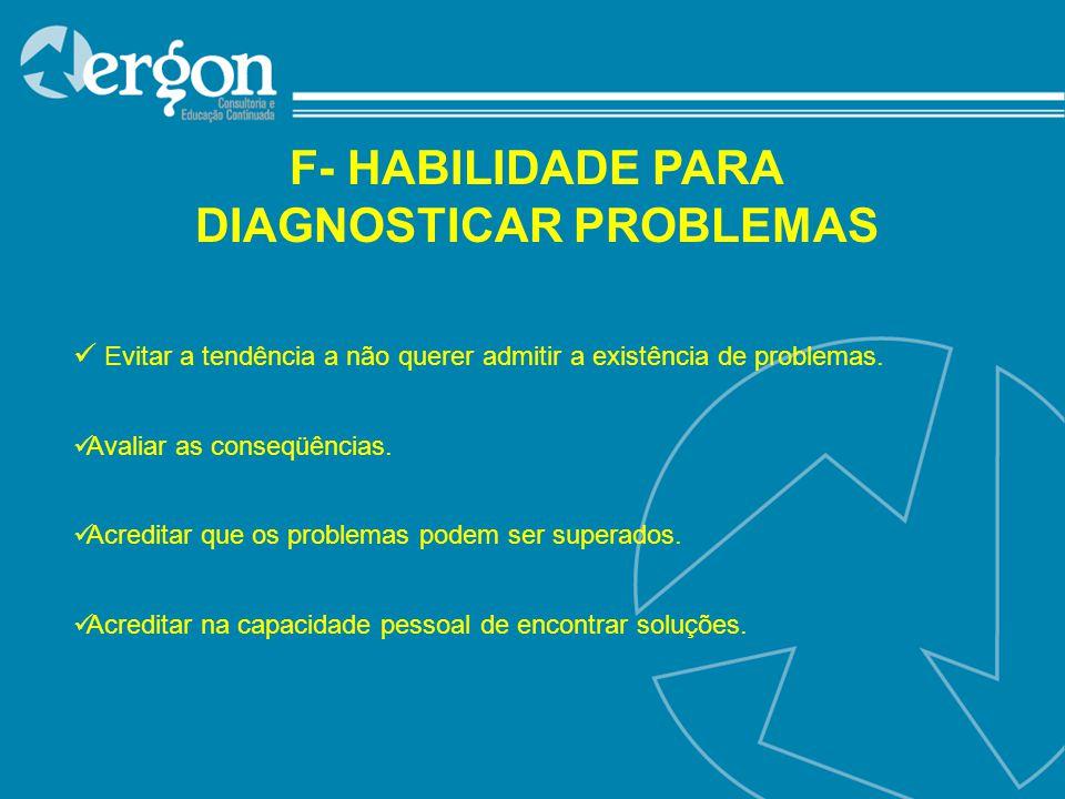 F- HABILIDADE PARA DIAGNOSTICAR PROBLEMAS
