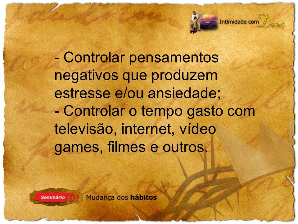- Controlar pensamentos negativos que produzem estresse e/ou ansiedade;