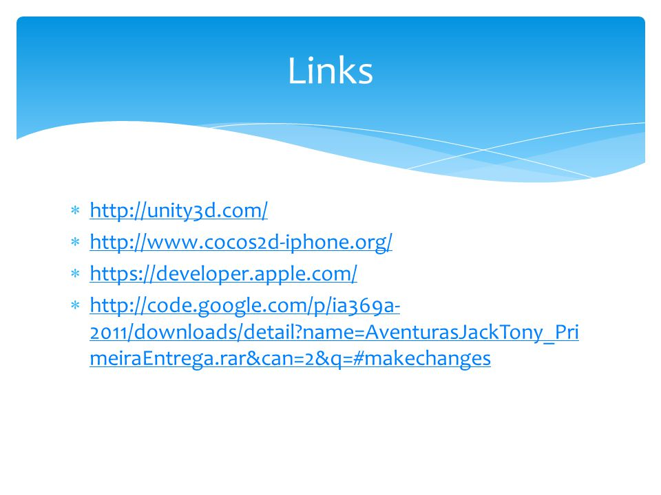 Links http://unity3d.com/ http://www.cocos2d-iphone.org/