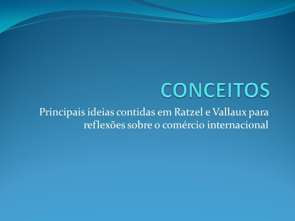 CONCEITOS Principais ideias contidas em Ratzel e Vallaux para reflexões sobre o comércio internacional.
