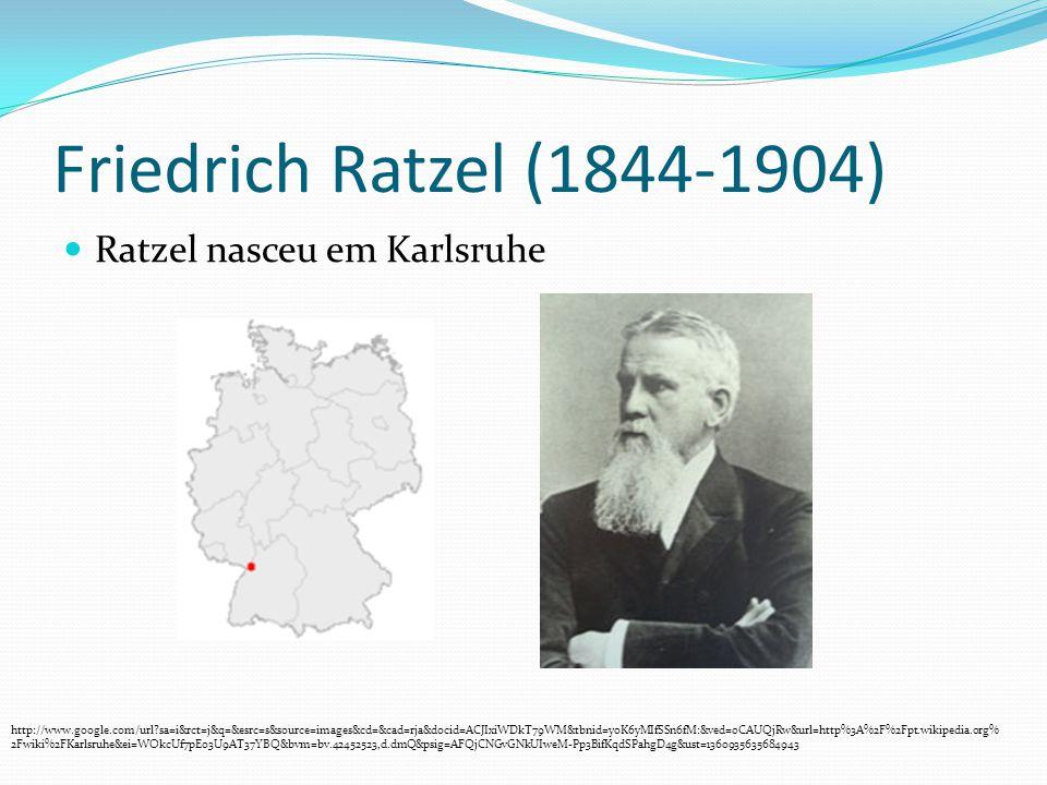 Friedrich Ratzel (1844-1904) Ratzel nasceu em Karlsruhe