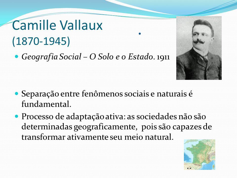 Camille Vallaux (1870-1945) Geografia Social – O Solo e o Estado. 1911