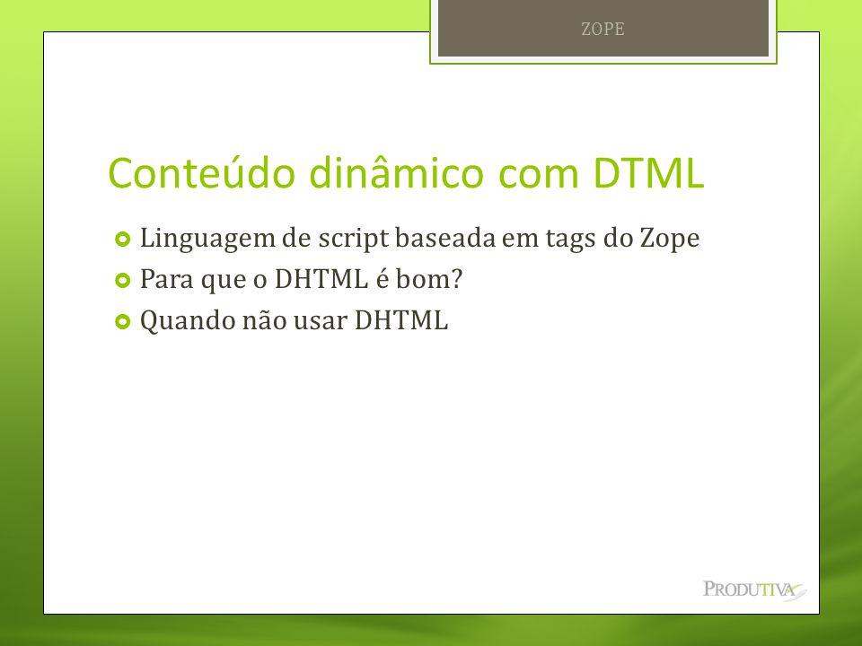 Conteúdo dinâmico com DTML
