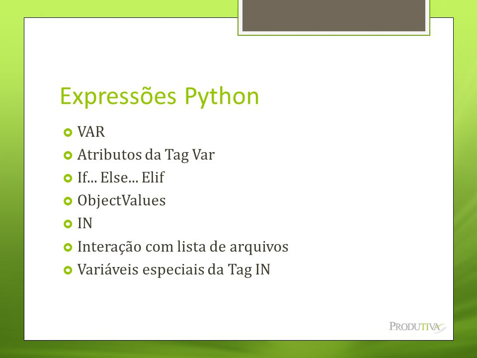 Expressões Python VAR Atributos da Tag Var If... Else... Elif