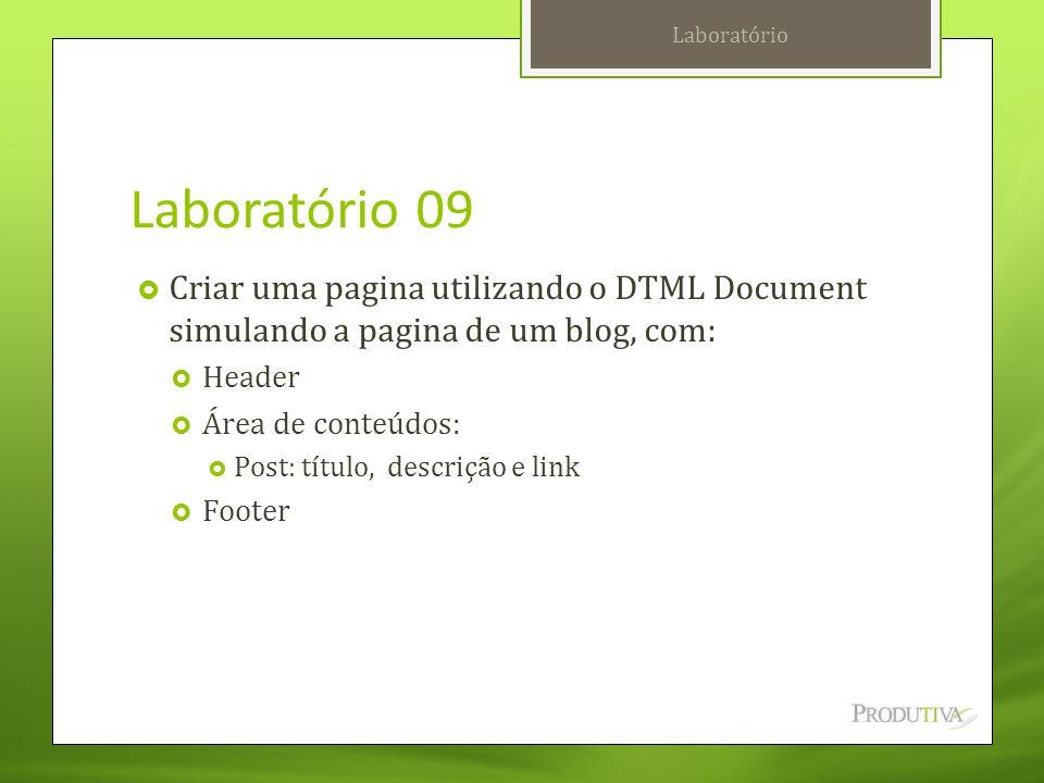 Laboratório Laboratório 09. Criar uma pagina utilizando o DTML Document simulando a pagina de um blog, com: