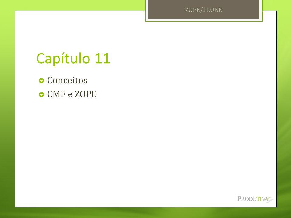 ZOPE/PLONE Capítulo 11 Conceitos CMF e ZOPE