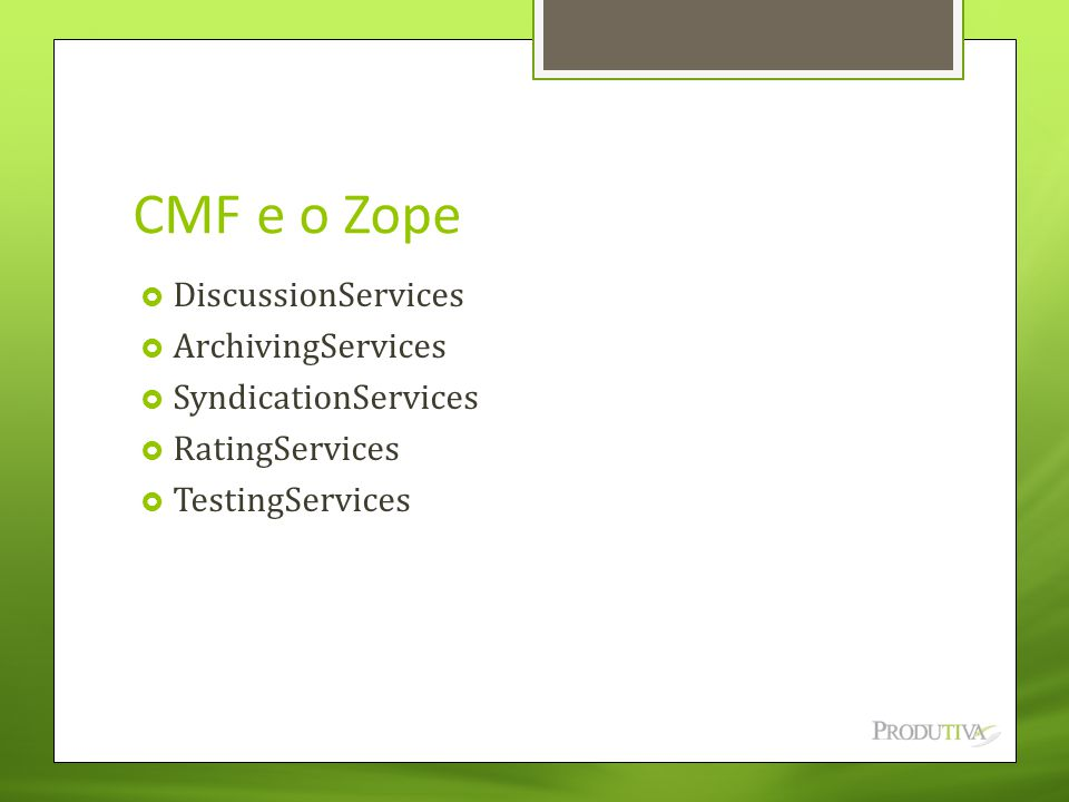 CMF e o Zope DiscussionServices ArchivingServices SyndicationServices