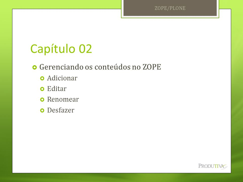 Capítulo 02 Gerenciando os conteúdos no ZOPE Adicionar Editar Renomear