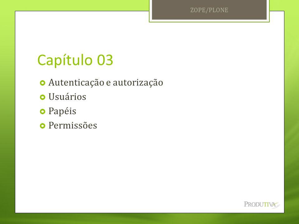 Capítulo 03 Autenticação e autorização Usuários Papéis Permissões