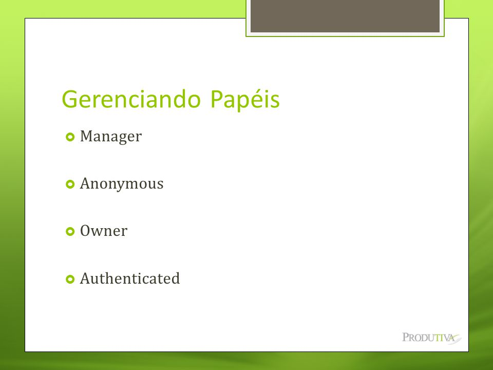 Gerenciando Papéis Manager Anonymous Owner Authenticated
