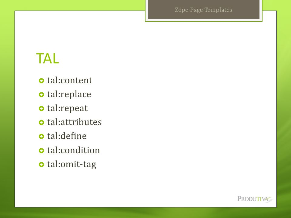 TAL tal:content tal:replace tal:repeat tal:attributes tal:define