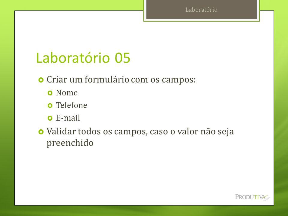Laboratório 05 Criar um formulário com os campos: