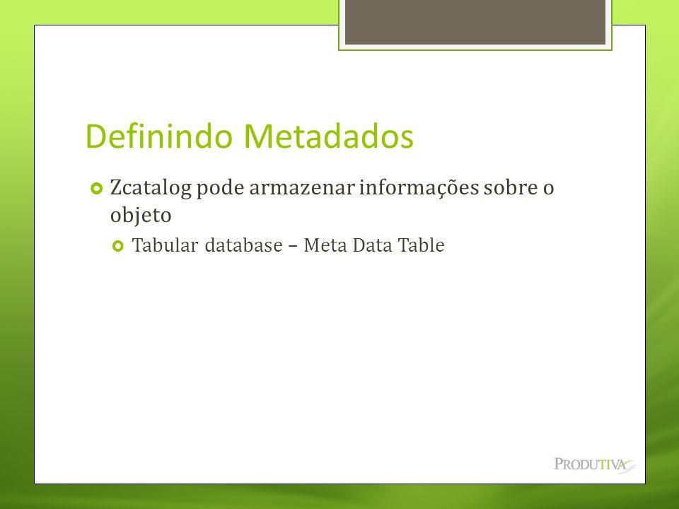 Definindo Metadados Zcatalog pode armazenar informações sobre o objeto
