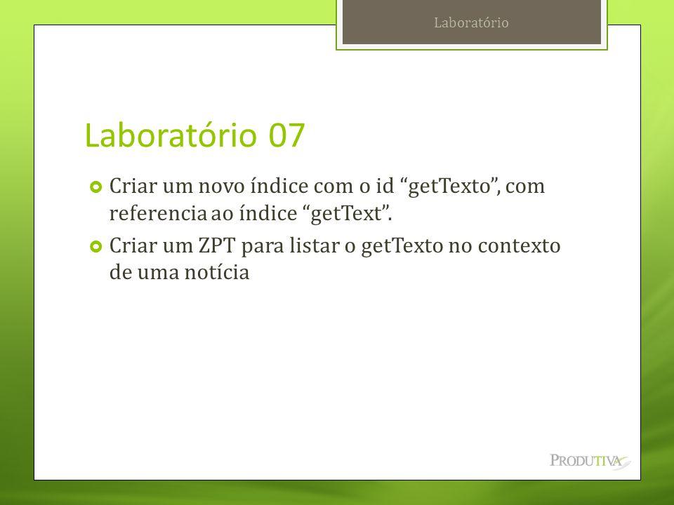 Laboratório Laboratório 07. Criar um novo índice com o id getTexto , com referencia ao índice getText .
