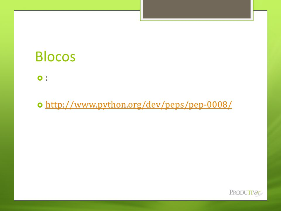 Blocos : http://www.python.org/dev/peps/pep-0008/
