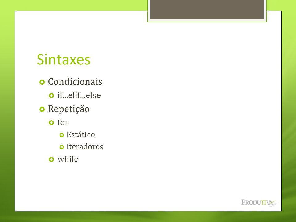 Sintaxes Condicionais Repetição if...elif...else for while Estático