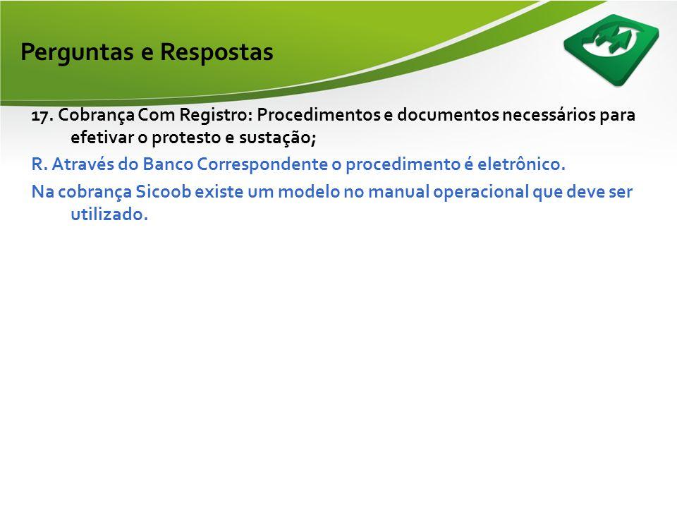 Perguntas e Respostas 17. Cobrança Com Registro: Procedimentos e documentos necessários para efetivar o protesto e sustação;