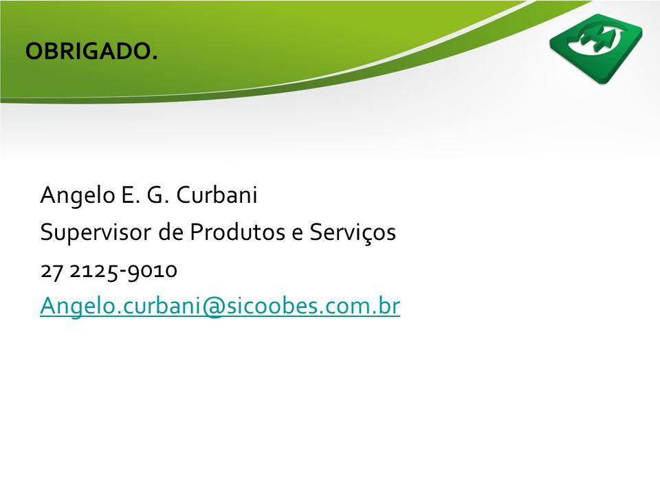 OBRIGADO. Angelo E. G. Curbani. Supervisor de Produtos e Serviços.