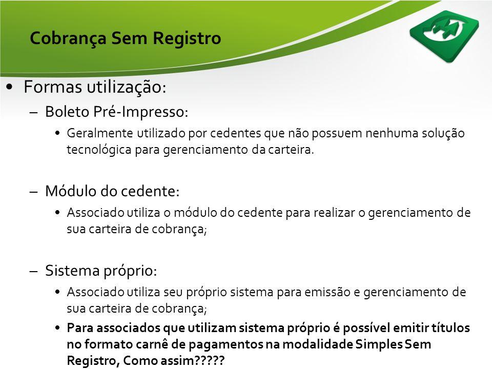 Cobrança Sem Registro Formas utilização: Boleto Pré-Impresso: