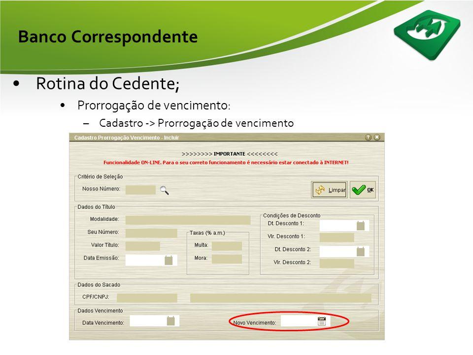 Banco Correspondente Rotina do Cedente; Prorrogação de vencimento: