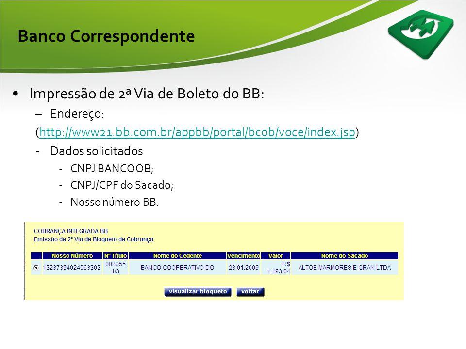 Banco Correspondente Impressão de 2ª Via de Boleto do BB: Endereço: