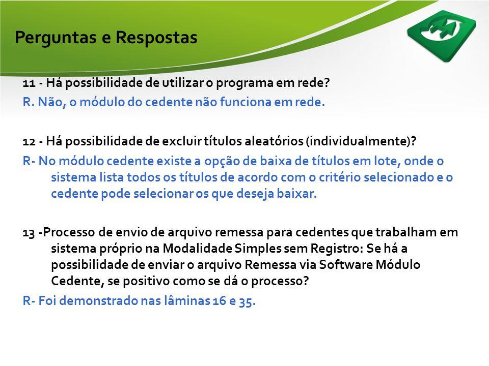 Perguntas e Respostas 11 - Há possibilidade de utilizar o programa em rede R. Não, o módulo do cedente não funciona em rede.