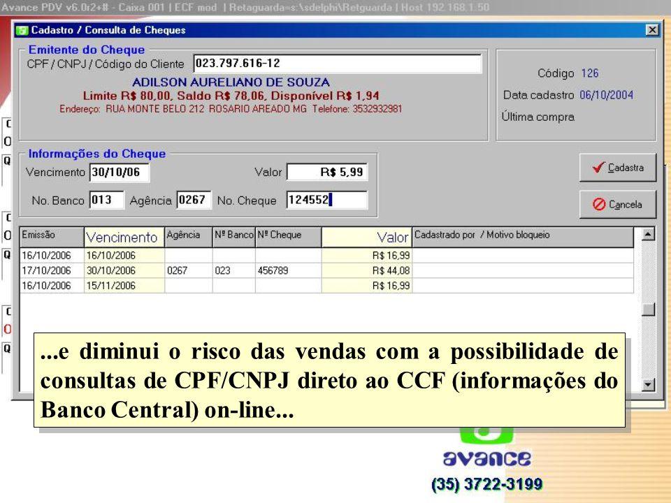 ...e diminui o risco das vendas com a possibilidade de consultas de CPF/CNPJ direto ao CCF (informações do Banco Central) on-line...